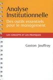Gaston Jouffroy - Analyse institutionnelle - Des outils essentiels pour le management - Les concepts et les pratiques au service des managers et des acteurs institutionnels.