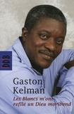 Gaston Kelman - Les Blancs m'ont refilé un Dieu moribond.