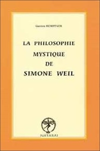 La philosophie mystique de Simone Weil - Gaston Kempfner |