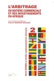 Gaston Kenfack Douajni - L'arbitrage en matière commerciale et des investissements en Afrique.