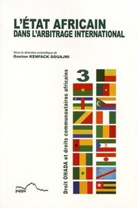 Gaston Kenfack Douajni - L'Etat africain dans l'arbitrage international.