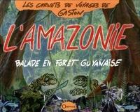Gaston - L'Amazonie - Balade en forêt guyanaise.