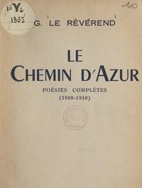 Gaston Le Révérend - Le chemin d'azur - Poésies complètes, 1908-1948.