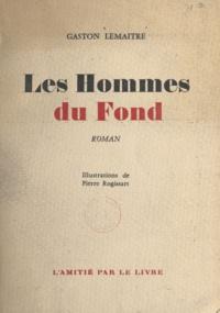 Gaston Lemaitre et Pierre Rogissart - Les hommes du fond.