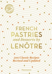 Gaston Lenôtre - French Pastries and Desserts by Lenôtre - More than 200 Classic Recipes.