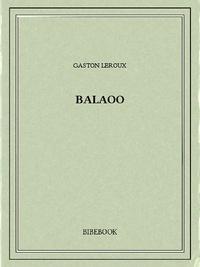 Gaston Leroux - Balaoo.