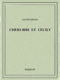 Gaston Leroux - Chéri-Bibi et Cécily.
