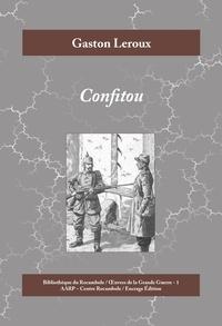 Gaston Leroux - Confitou - Roman historique de la Première Guerre mondiale.