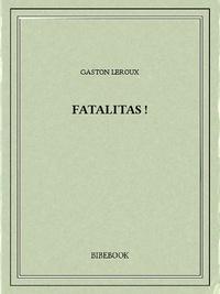 Gaston Leroux - Fatalitas!.