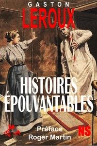Gaston Leroux et Roger Martin - Histoires épouvantables.