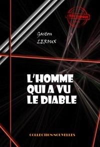 Gaston Leroux - L'homme qui a vu le diable - édition intégrale.