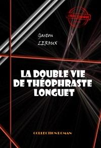 Gaston Leroux - La double vie de Théophraste Longuet - édition intégrale.