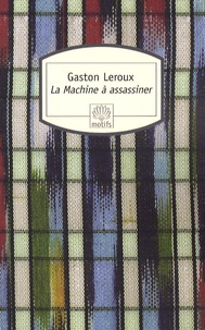 Gaston Leroux - La Machine à assassiner.