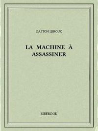 Gaston Leroux - La machine à assassiner.
