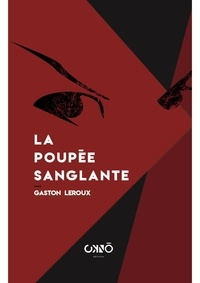 Gaston Leroux - La poupée sanglante.
