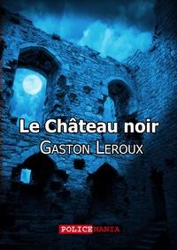 Gaston Leroux - Le Château noir.