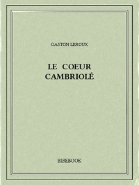 Gaston Leroux - Le coeur cambriolé.