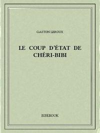 Gaston Leroux - Le coup d'État de Chéri-Bibi.