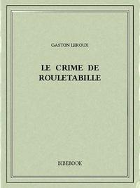 Gaston Leroux - Le crime de Rouletabille.
