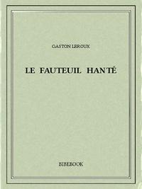 Gaston Leroux - Le fauteuil hanté.