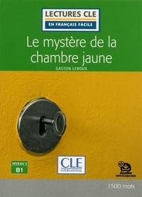 Gaston Leroux et Brigitte Faucard-Martinez - Le mystère de la chambre jaune Lecture - niveau 3 B1.