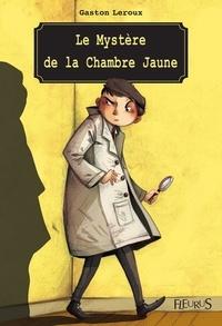 Gaston Leroux et Ariane Delrieu - Le Mystère de la Chambre Jaune.