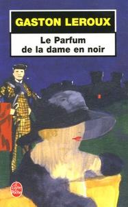 Gaston Leroux - Le Parfum de la dame en noir.