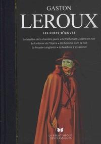 Gaston Leroux - Les chefs-d'oeuvre - Le mystère de la chambre jaune ; Le parfum de la dame en noir ; Le fantôme de l'opéra ; Un homme dans la nuit ; La poupée sanglante ; La machine à assassiner.
