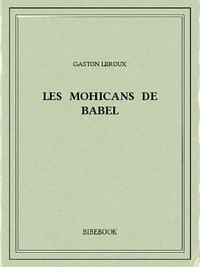 Gaston Leroux - Les Mohicans de Babel.