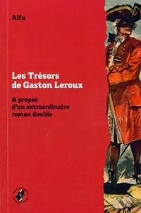 Gaston Leroux - Les trésors de Gaston Leroux - A propos d'un extraordinaire roman double.