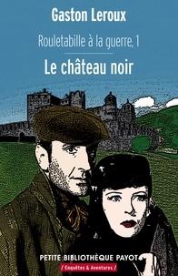 Gaston Leroux et Gaston Leroux - Rouletabille a la guerre 1 Le château noir.