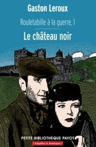 Gaston Leroux - Rouletabille à la guerre - Tome 1, Le château noir.