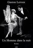 Gaston Leroux - Un homme dans la nuit.
