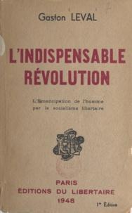 Gaston Leval - L'indispensable révolution - L'émancipation de l'homme par le socialisme libertaire.