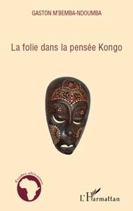 Gaston M'Bemba-Ndoumba - La folie dans la pensée Kongo.