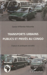 Gaston M'Bemba-Ndoumba - Transports urbains publics et privés au congo - Enjeux et pratiques sociales.
