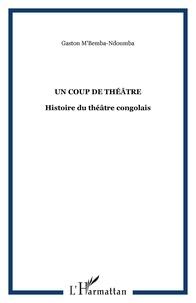 Gaston M'Bemba-Ndoumba - Un coup de théâtre - Histoire du théâtre congolais.