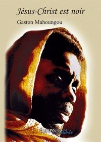 Gaston Mahoungou - Jésus-Christ est noir.