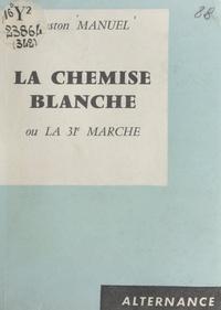 Gaston Manuel - La chemise blanche - Ou La 31e marche.