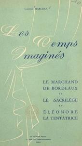 Gaston Marchou et Paul Gilson - Les temps imaginés - Le marchand de Bordeaux, Le sacrilège, Éléonore la tentatrice.