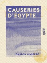 Gaston Maspero - Causeries d'Égypte.