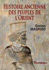 Gaston Maspero - Histoire ancienne des peuples de l'Orient.