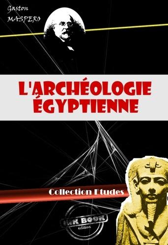 Gaston Maspero - L'archéologie égyptienne (avec 299 figures) - édition intégrale.