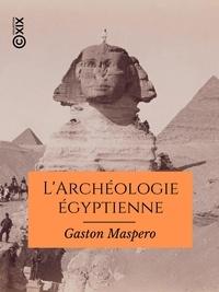 Gaston Maspero - L'Archéologie égyptienne.
