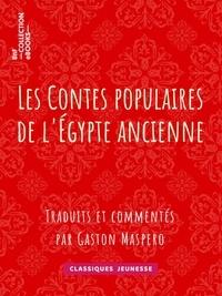 Gaston Maspero - Les Contes populaires de l'Égypte ancienne - Traduits et commentés par Gaston Maspero.