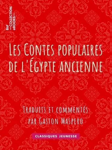 Les Contes populaires de l'Égypte ancienne. Traduits et commentés par Gaston Maspero