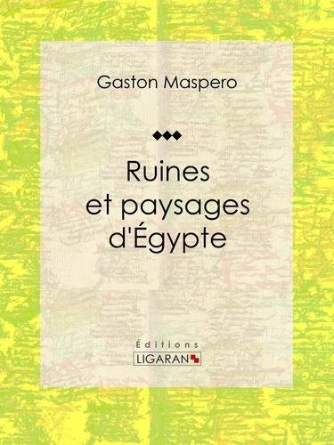 Gaston Maspero et  Ligaran - Ruines et paysages d'Égypte.