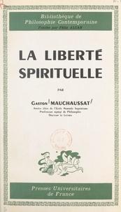 Gaston Mauchaussat et Félix Alcan - La liberté spirituelle.