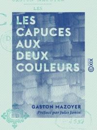 Gaston Mazoyer et Jules Janin - Les Capuces aux deux couleurs.