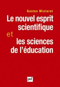 Gaston Mialaret - Le nouvel esprit scientifique et les sciences de l'éducation - Essai pour établir un pont entre les sciences de la nature et les sciences de l'homme.